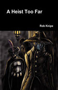 A Heist Too Far by Rob Knipe