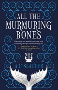 All the Murmuring Bones by A G Slatter