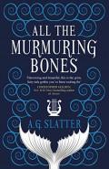 All the Murmuring Bones by A G Slatter