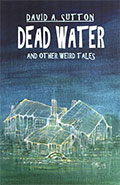 Dead Water and Other Weird Tales by David A Sutton