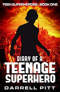 Diary of a Teenage Superhero by Darrell Pitt