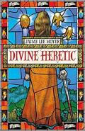 Divine Heretic by Jaime Lee Moyer