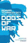 Dogs of War by Adrian Tchaikovsky