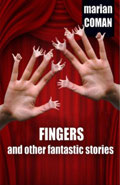 Fingers and other Fantastic Stories by Marian Coman