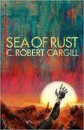 Sea of Rust by C Robert Cargill