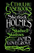 Sherlock Holmes and the Shadwell Shadows by James Lovegrove