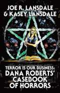 Terror is our business: Dana Roberts casebook of horrors by Joe R Lansdale