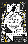 The Final Testimony of Raphael Ignatius Phoenix by Paul Sussman