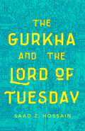 The Gurkha and the Lord of Tuesday by  by Saad Hossain