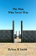 The Man Who Never Was by Hylton H Smith