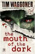 The Mouth of the Dark by Tim Waggoner