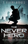 The Never Hero: Chronicles of Jonathan Tibbs by T. Ellery Hodges