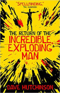 The Return of the Incredible Exploding Man by Dave Hutchinson