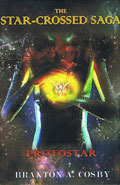 The Star Crossed Saga: Protostar by Braxton A Cosby