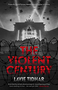 The Violent CenturyLavie Tidhar