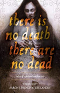 There Is No Death, There Are No Dead by Aaron J French