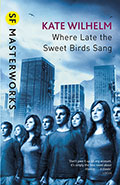 Where Late the Sweet Birds SangKate Wilhelm